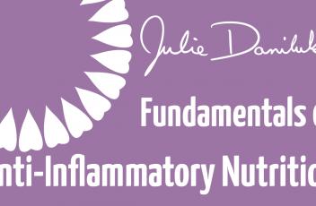 Julie Daniluk's Fundamentals of Anti-Inflammatory Nutrition